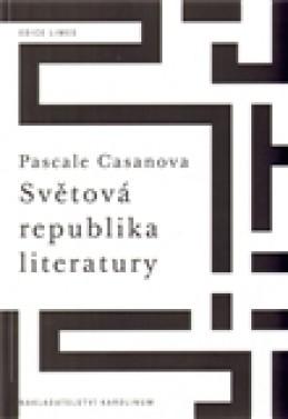 Světová republika literatury - Pascale Casanova
