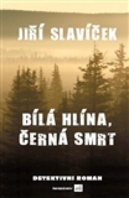 Bílá hlína, černá smrt - Jiří Slavíček