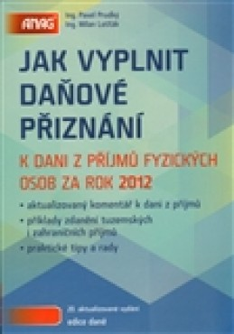 Jak vyplnit daňové přiznání k dani z příjmů fyzických osob za rok 2012 - Pavel Průdký