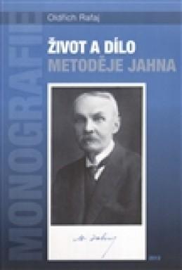 Život a dílo Metoděje Jahna - Oldřich Rafaj