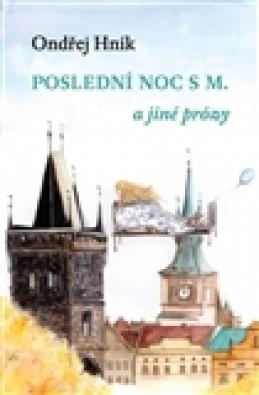 Poslední noc s M a jiné prózy - Ondřej Hník