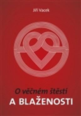 O věčném štěstí a blaženosti - Jiří Vacek