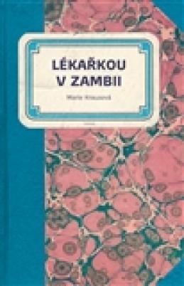 Lékařkou v Zambii - Marie Krausová