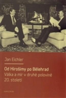 Od Hirošimy po Bělehrad - Jan Eichler