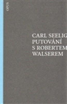 Putování s Robertem Walserem - Carl Seelig