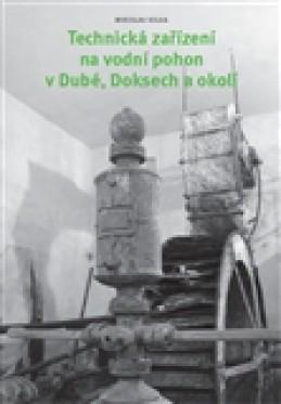Technická zařízení na vodní pohon v Dubé, Doksech a okolí - Miroslav Kolka