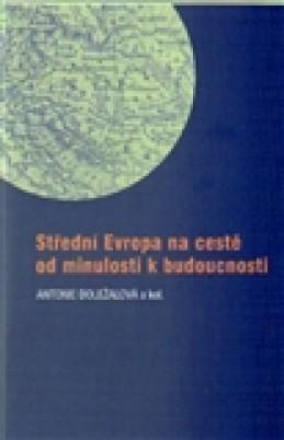 Střední Evropa na cestě od minulosti k budoucnosti - kol.