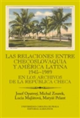 Las relaciones entre Checoslovaquia y América Latina 1945-1989 - Matyáš Pelant