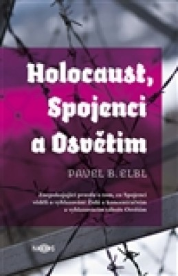 Holocaust, Spojenci a Osvětim - Pavel B. Elbl