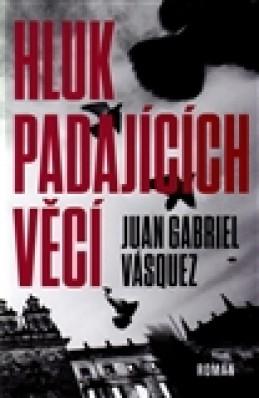 Hluk padajících věcí - Juan Gabriel Vásquez