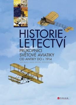 Historie letectví - Průkopníci světové aviatiky od antiky do r. 1914 - Jan Balej, Pavel Sviták, Petr Plocek