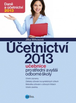 Účetnictví 2013, učebnice pro SŠ a VOŠ - Jitka Mrkosová