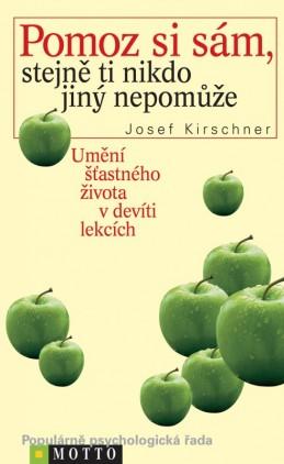 Pomoz si sám, stejně ti nikdo jiný nepomůže - Josef Kirschner