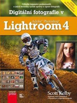 Digitální fotografie v Adobe Photoshop Lightroom 4 - Scott Kelby