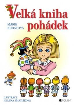 Velká kniha pohádek – H. Zmatlíková / M. Kubátová - Helena Zmatlíková, Marie Kubátová