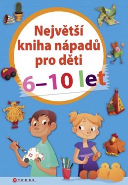 Největší kniha nápadů pro děti 6-10 let - kolektiv