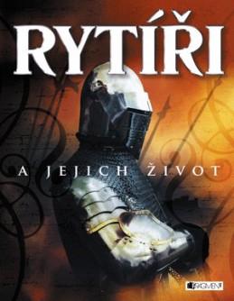 RYTÍŘI a jejich život - Rachel Firth