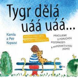 Tygr dělá uáá uáá … - Kamila Kopsová, Petr Kops