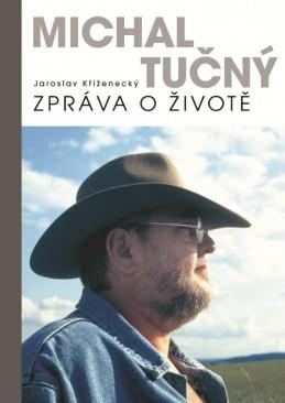 Michal Tučný: zpráva o životě - Jaroslav Kříženecký