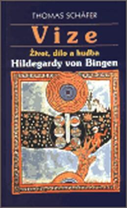 Vize - Život, dílo a hudba Hildegardy von Bingen