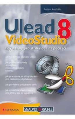 Ulead VideoStudio 8 - tipy a triky pro střih videa na počítači