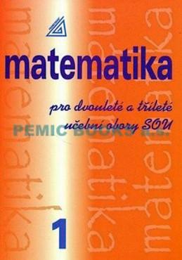 Matematika pro dvouleté a tříleté obory SOU 1.díl