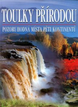 Toulky přírodou - Pozoruhodná místa pěti kontinentů - 3. vydání