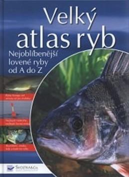 Velký atlas ryb - Nejoblíbenější lovené ryby od A do Z