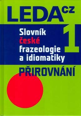 Slovník české frazeologie a idiomatiky 1 – Přirovnání - Čermák a kolektiv František
