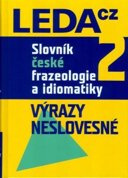 Slovník české frazeologie a idiomatiky 2 – Výrazy neslovesné - Čermák a kolektiv František