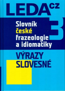Slovník české frazeologie a idiomatiky 3 – Výrazy slovesné - Čermák a kolektiv František