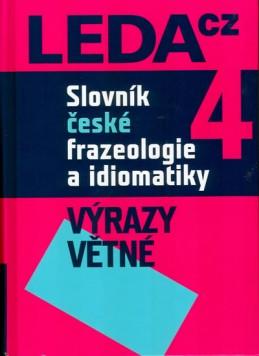 Slovník české frazeologie a idiomatiky 4 – Výrazy větné - Čermák a kolektiv František