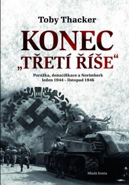 Konec Třetí říše - Porážka, denacifikace a Norimberk leden 1944 – listopad 1946. - Thacker Toby