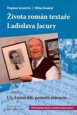 Života román textaře Ladislava Jacury... aneb Už, kamarádi, pomalu stárnem + CD - Jacurová, Koukal