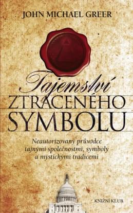 Tajemství Ztraceného symbolu - Neautorizovaný průvodce tajnými společnostmi, symboly a mystickými tradicemi - Greer John Michael