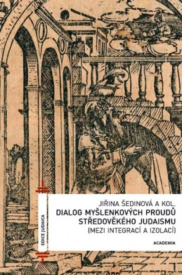 Dialog myšlenkových proudů středověkého judaismu - Šedinová Jiřina
