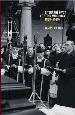 Literární život ve stínu Mnichova 1938-1939 - Med Jaroslav