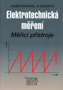 Elektrotechnická měření - Měřící přístroje - Srovnal a kolektiv Vilém