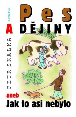 Pes a dějiny aneb Jak to asi nebylo - Skalka Petr