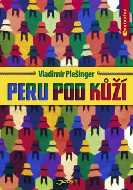 Peru pod kůží - Plešinger Vladimír
