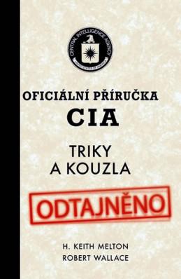 Oficiální příručka CIA - Triky a kouzla - Melton H. Keith. Wallace Robert