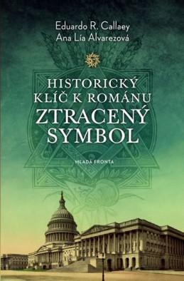 Historický klíč k románu Ztracený symbol - Callaey Eduardo R., Alvarezová Ana Lía