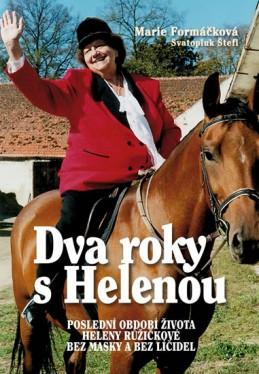 Dva roky s Helenou - Poslední období života Heleny Růžičkové bez masky a bez líčidel - Formáčková Marie