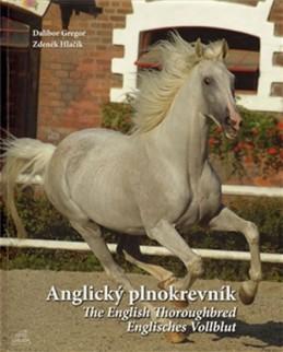 Anglický plnokrevník / The English Thoroughbred / Englisches Vollblut (ČJ, AJ, NJ) - Gregor Dalibor, Hlačík Zdeněk,