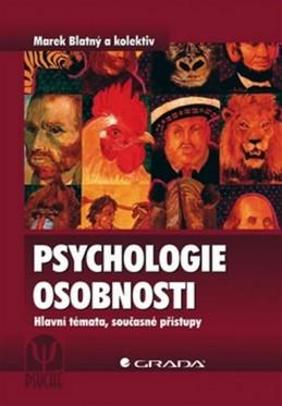 Psychologie osobnosti - Hlavní témata, současné přístupy - Blatný a kolektiv Marek