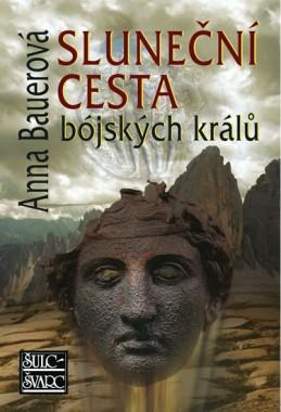 Sluneční cesta bójských králů - 2. vydání - Bauerová Anna