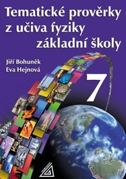 Tematické prověrky z učiva fyziky pro 7. ročník ZŠ - Bohuněk Jiří, Hejnová Eva