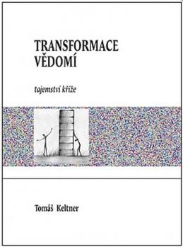 Transformace vědomí - Tajemství kříže - Keltner Tomáš