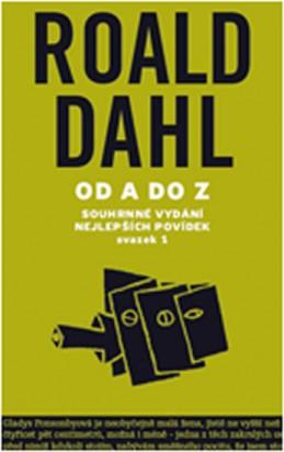 Od A do Z - Souhrné vydání nejlepších povídek - svazek 1 - Dahl Roald