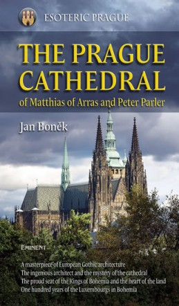 The Prague Cathedral of Matthias of Arras and Peter Parler - Boněk Jan